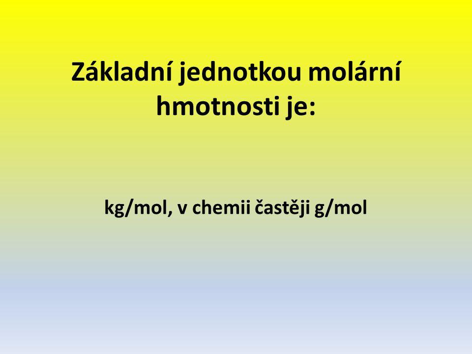 Základní jednotkou molární hmotnosti je: kg/mol, v chemii častěji g/mol