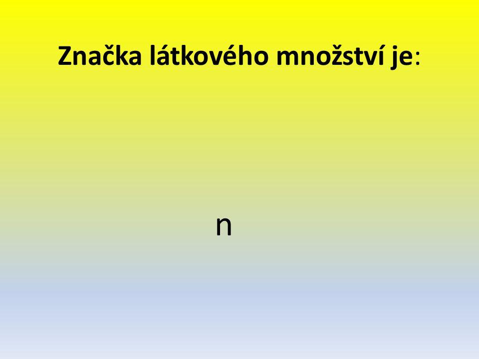 Značka látkového množství je: n