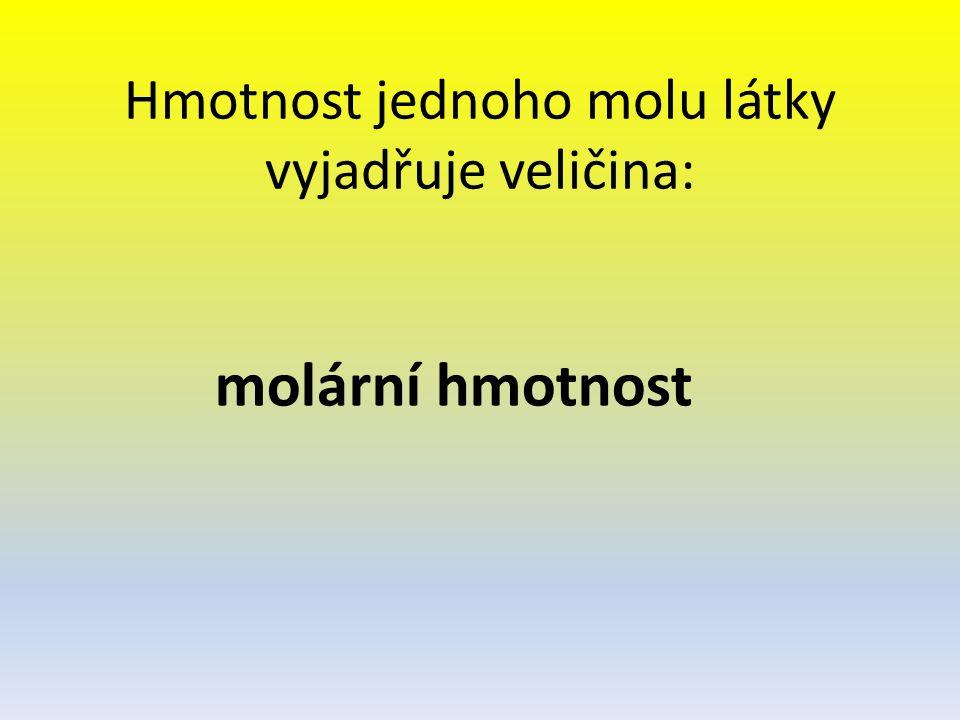 Hmotnost jednoho molu látky vyjadřuje veličina: molární hmotnost