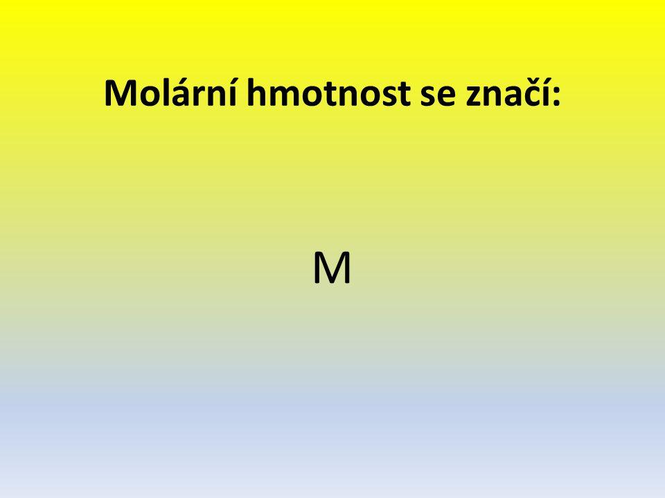 Molární hmotnost se značí: M