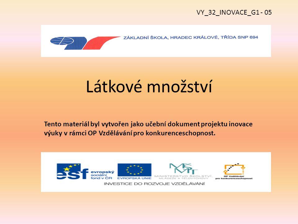Látkové množství Tento materiál byl vytvořen jako učební dokument projektu inovace výuky v rámci OP Vzdělávání pro konkurenceschopnost. VY_32_INOVACE_