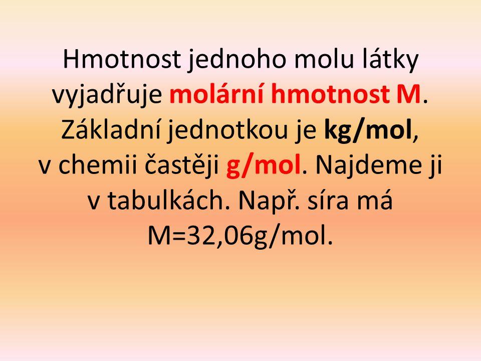 Hmotnost jednoho molu látky vyjadřuje molární hmotnost M. Základní jednotkou je kg/mol, v chemii častěji g/mol. Najdeme ji v tabulkách. Např. síra má