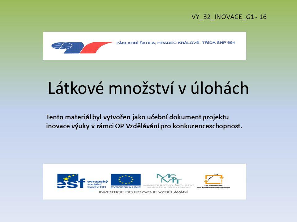 Látkové množství v úlohách Tento materiál byl vytvořen jako učební dokument projektu inovace výuky v rámci OP Vzdělávání pro konkurenceschopnost.