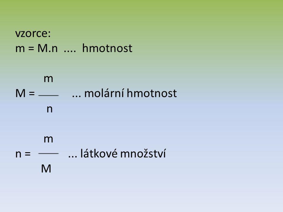vzorce: m = M.n.... hmotnost m M =... molární hmotnost n m n =... látkové množství M