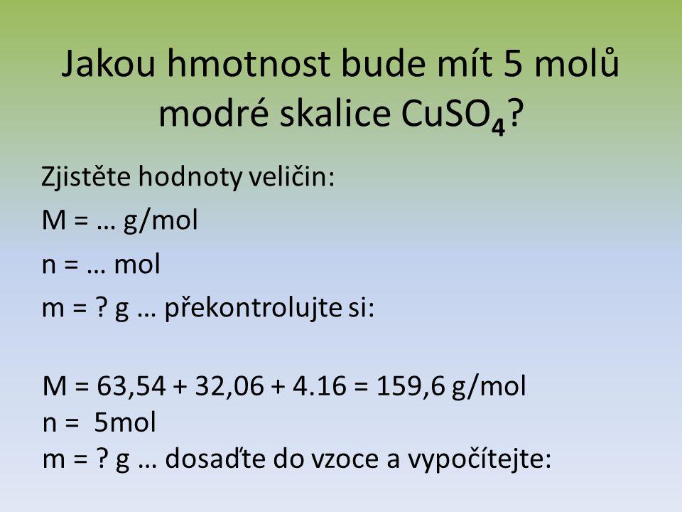Jakou hmotnost bude mít 5 molů modré skalice CuSO 4 .