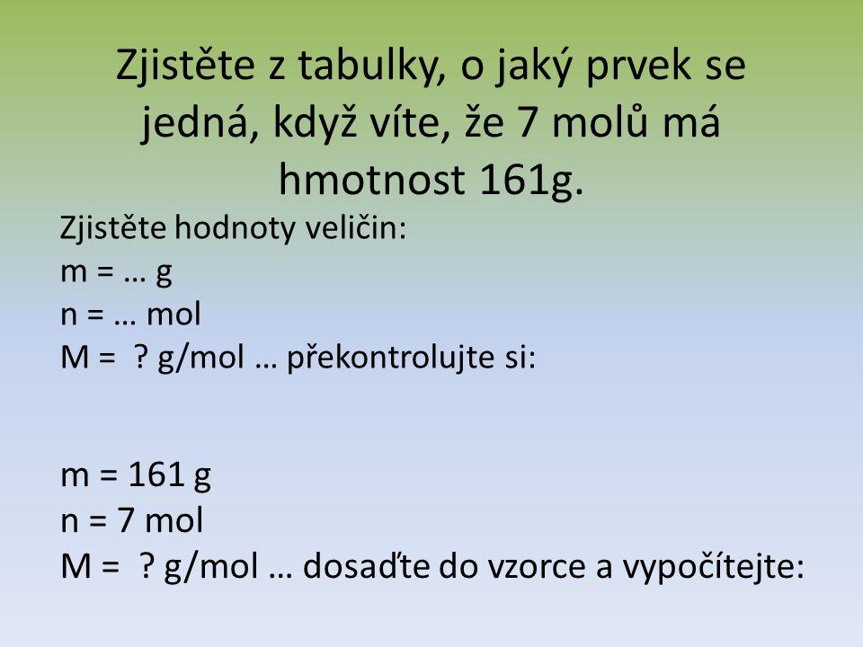 m M = n M = 161 : 7 M = 23 g/mol … odpověď: Je to sodík Na. (Zjistíme z tabulek).