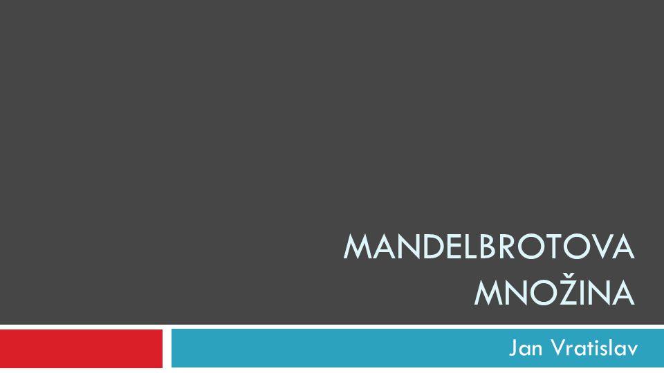 MANDELBROTOVA MNOŽINA Jan Vratislav