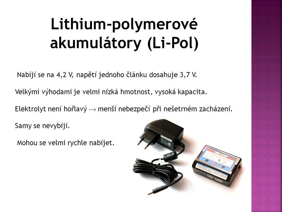 Lithium-polymerové akumulátory (Li-Pol) Nabíjí se na 4,2 V, napětí jednoho článku dosahuje 3,7 V.