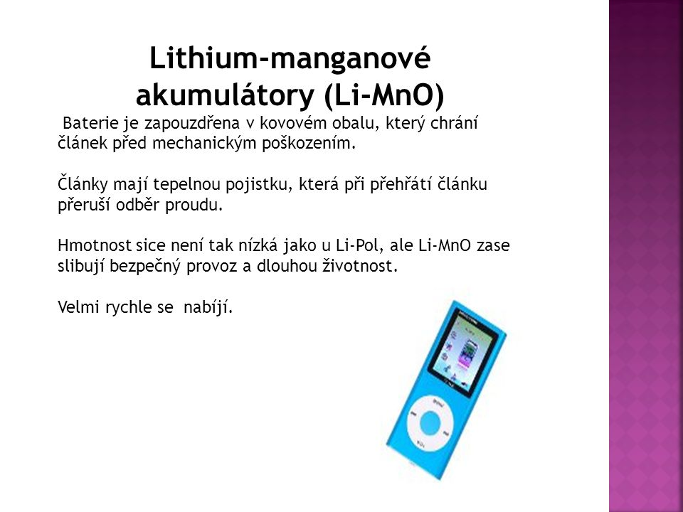 Lithium-manganové akumulátory (Li-MnO) Baterie je zapouzdřena v kovovém obalu, který chrání článek před mechanickým poškozením.