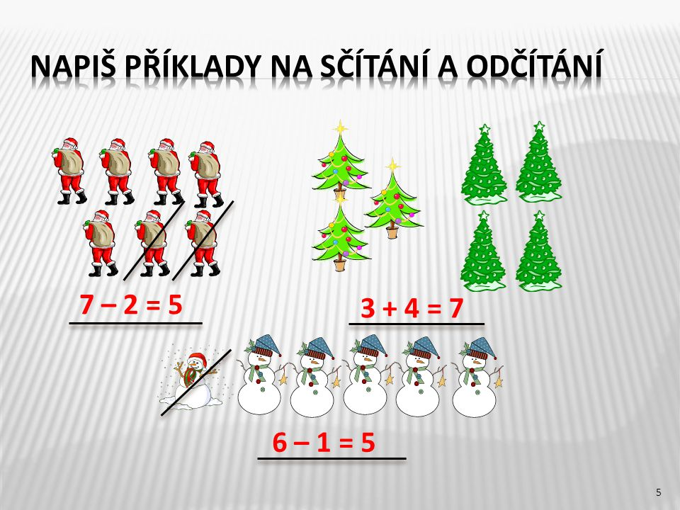 5 7 – 2 = 5 6 – 1 = 5 3 + 4 = 7