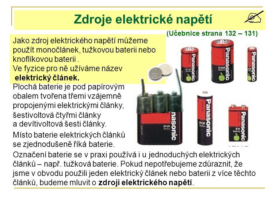 Zdroje elektrické napětí (Učebnice strana 132 – 131) Jako zdroj elektrického napětí můžeme použít monočlánek, tužkovou baterii nebo knoflíkovou bateri
