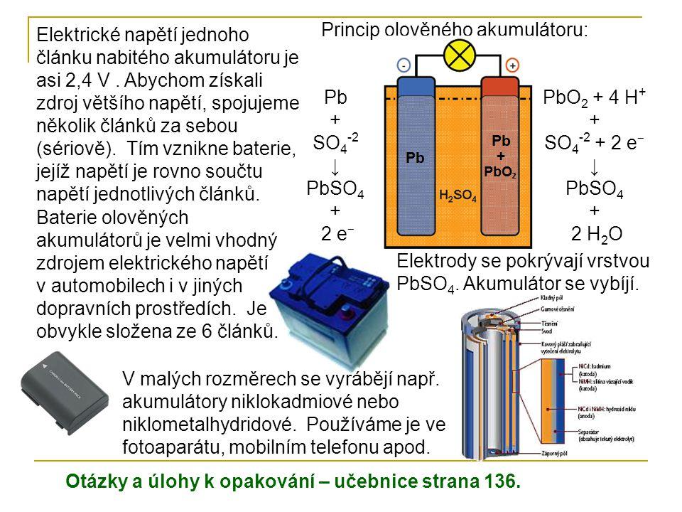 Elektrické napětí jednoho článku nabitého akumulátoru je asi 2,4 V. Abychom získali zdroj většího napětí, spojujeme několik článků za sebou (sériově).