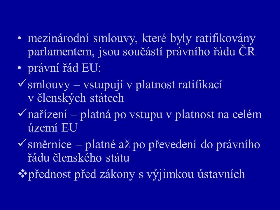 mezinárodní smlouvy, které byly ratifikovány parlamentem, jsou součástí právního řádu ČR právní řád EU: smlouvy – vstupují v platnost ratifikací v čle