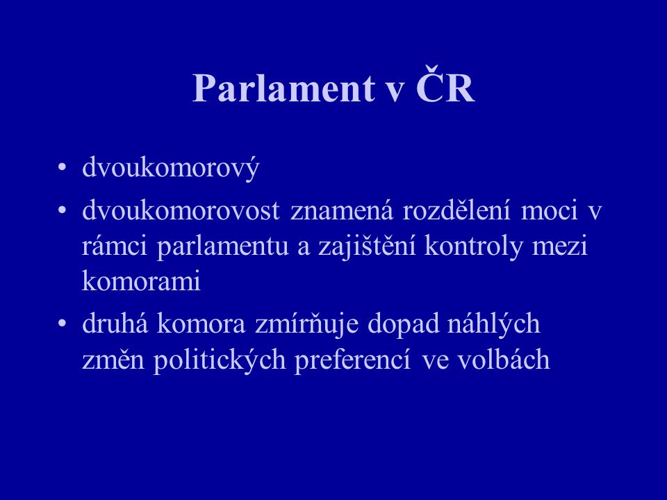 Parlament v ČR dvoukomorový dvoukomorovost znamená rozdělení moci v rámci parlamentu a zajištění kontroly mezi komorami druhá komora zmírňuje dopad ná