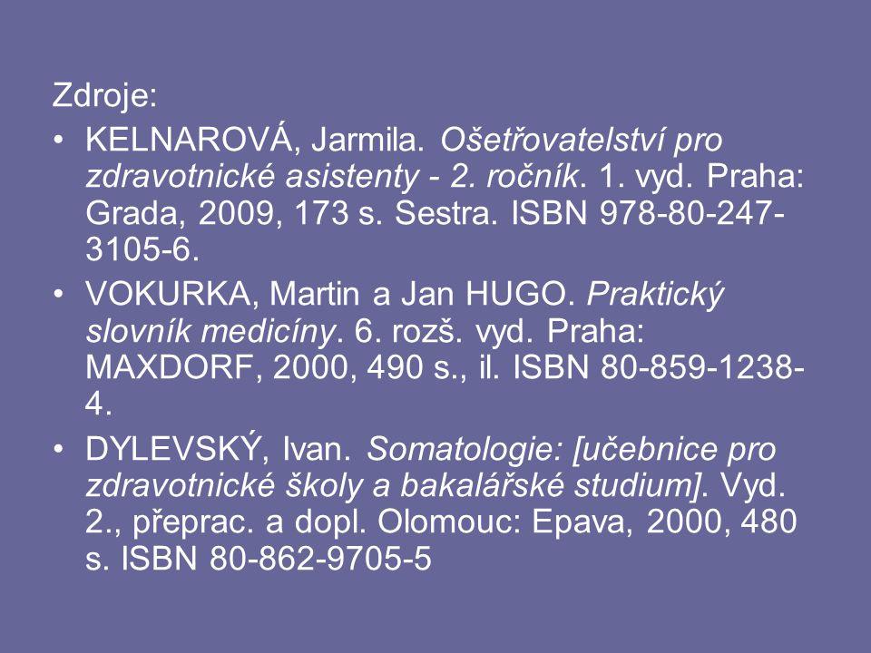 Zdroje: KELNAROVÁ, Jarmila. Ošetřovatelství pro zdravotnické asistenty - 2. ročník. 1. vyd. Praha: Grada, 2009, 173 s. Sestra. ISBN 978-80-247- 3105-6