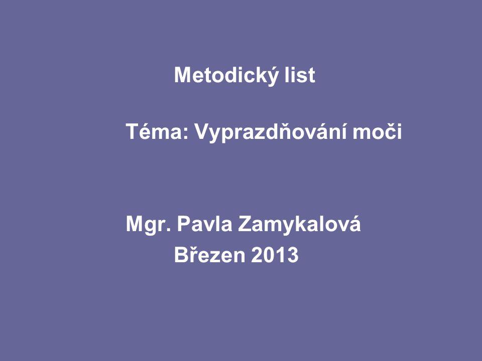 Metodický list Téma: Vyprazdňování moči Mgr. Pavla Zamykalová Březen 2013