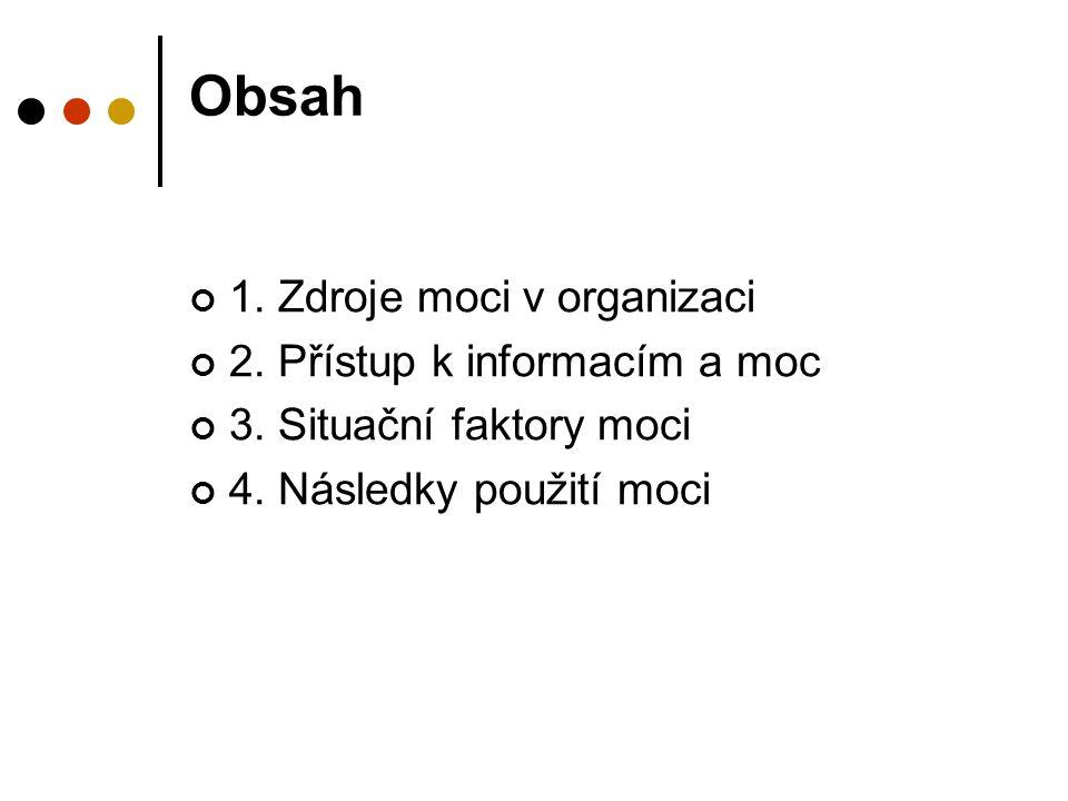Obsah 1. Zdroje moci v organizaci 2. Přístup k informacím a moc 3. Situační faktory moci 4. Následky použití moci