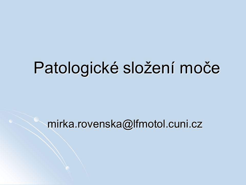 Patologické složení moče mirka.rovenska@lfmotol.cuni.cz