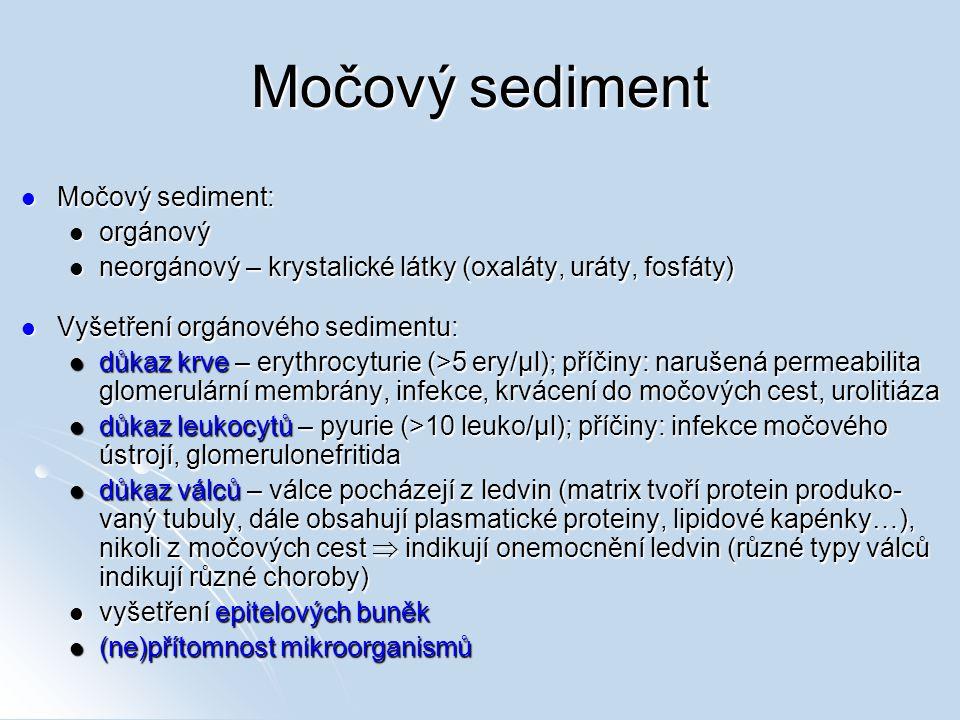 Močový sediment Močový sediment: Močový sediment: orgánový orgánový neorgánový – krystalické látky (oxaláty, uráty, fosfáty) neorgánový – krystalické