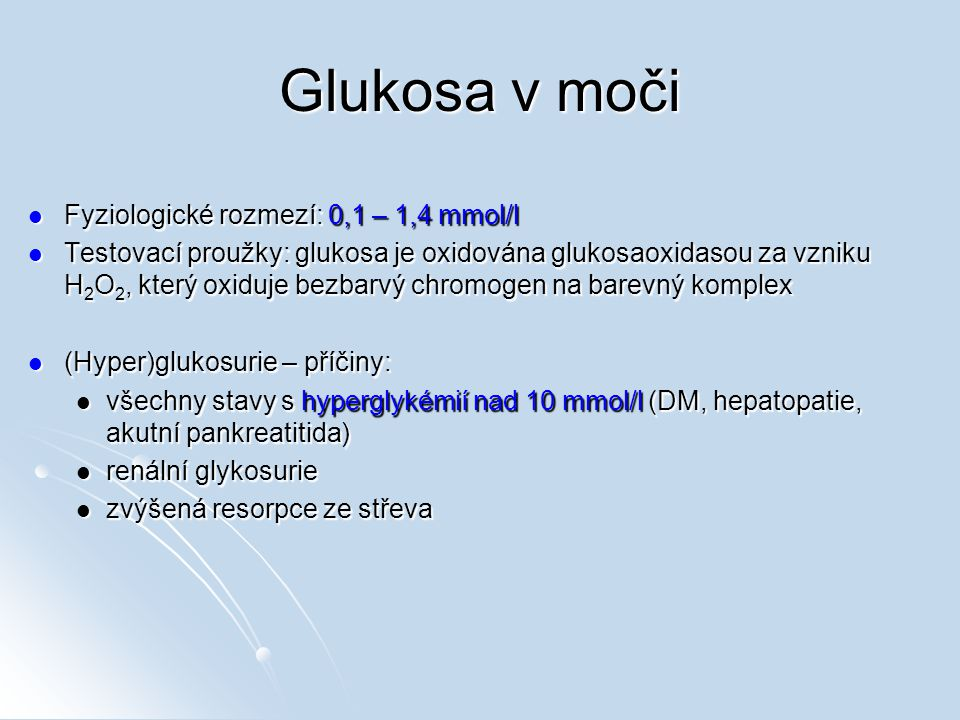 Glukosa v moči Fyziologické rozmezí: 0,1 – 1,4 mmol/l Fyziologické rozmezí: 0,1 – 1,4 mmol/l Testovací proužky: glukosa je oxidována glukosaoxidasou z
