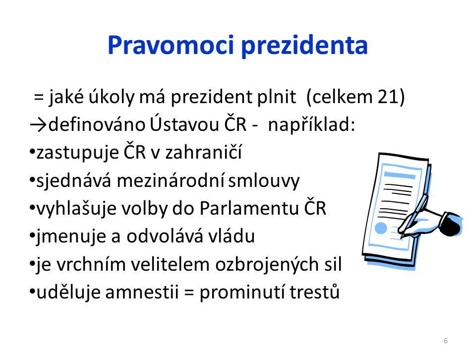 Pravomoci prezidenta = jaké úkoly má prezident plnit (celkem 21) →definováno Ústavou ČR - například: zastupuje ČR v zahraničí sjednává mezinárodní sml
