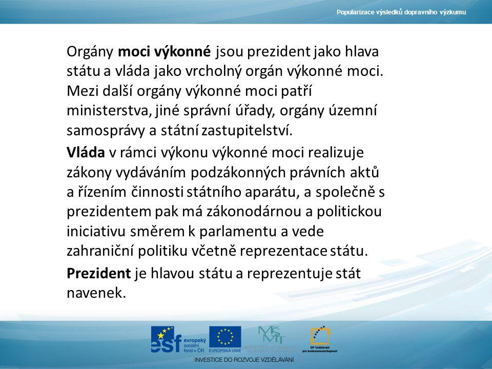 Popularizace výsledků dopravního výzkumu Orgány moci výkonné jsou prezident jako hlava státu a vláda jako vrcholný orgán výkonné moci.