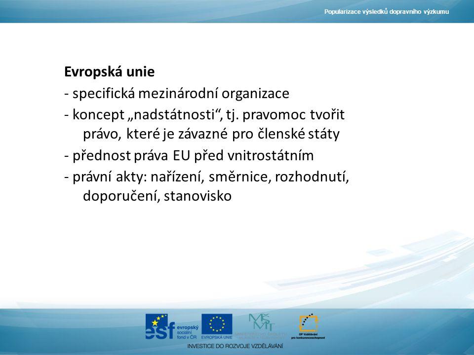 """Popularizace výsledků dopravního výzkumu Evropská unie - specifická mezinárodní organizace - koncept """"nadstátnosti , tj."""