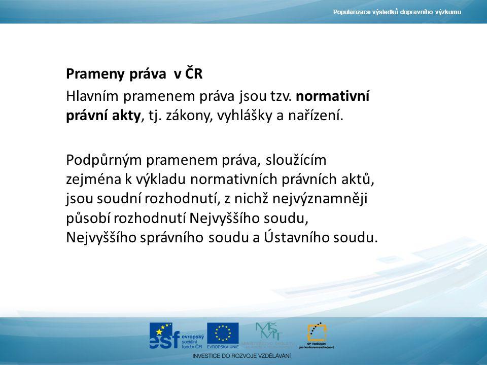 Popularizace výsledků dopravního výzkumu Prameny práva v ČR Hlavním pramenem práva jsou tzv.