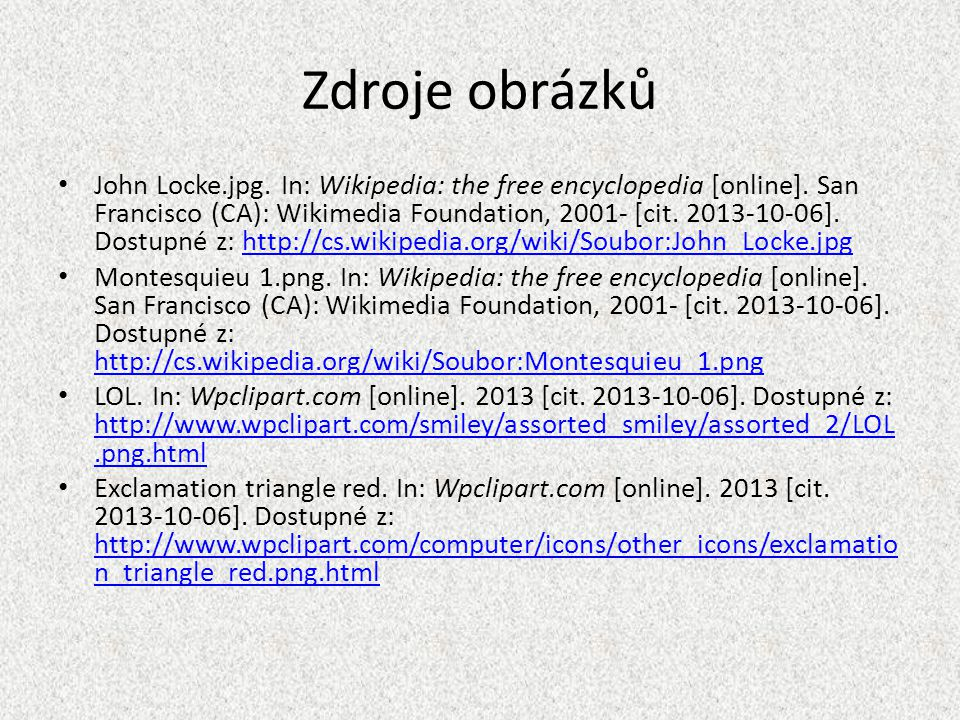 Zdroje obrázků John Locke.jpg. In: Wikipedia: the free encyclopedia [online]. San Francisco (CA): Wikimedia Foundation, 2001- [cit. 2013-10-06]. Dostu