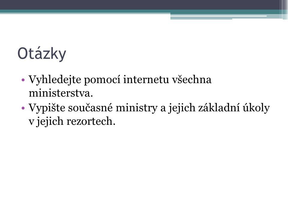 Otázky Vyhledejte pomocí internetu všechna ministerstva. Vypište současné ministry a jejich základní úkoly v jejich rezortech.