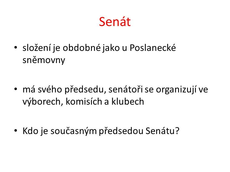 Senát složení je obdobné jako u Poslanecké sněmovny má svého předsedu, senátoři se organizují ve výborech, komisích a klubech Kdo je současným předsed
