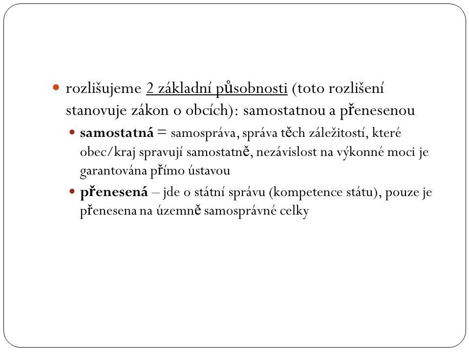 rozlišujeme 2 základní p ů sobnosti (toto rozlišení stanovuje zákon o obcích): samostatnou a p ř enesenou samostatná = samospráva, správa t ě ch zálež