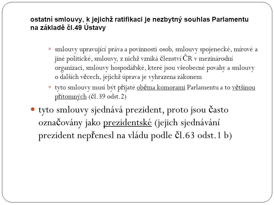ostatní smlouvy, k jejichž ratifikaci je nezbytný souhlas Parlamentu na základě čl.49 Ústavy smlouvy upravující práva a povinnosti osob, smlouvy spoje