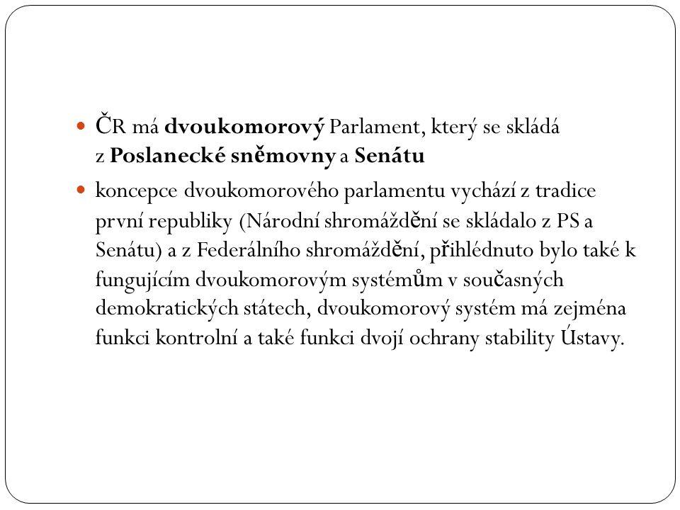 Č R má dvoukomorový Parlament, který se skládá z Poslanecké sn ě movny a Senátu koncepce dvoukomorového parlamentu vychází z tradice první republiky (
