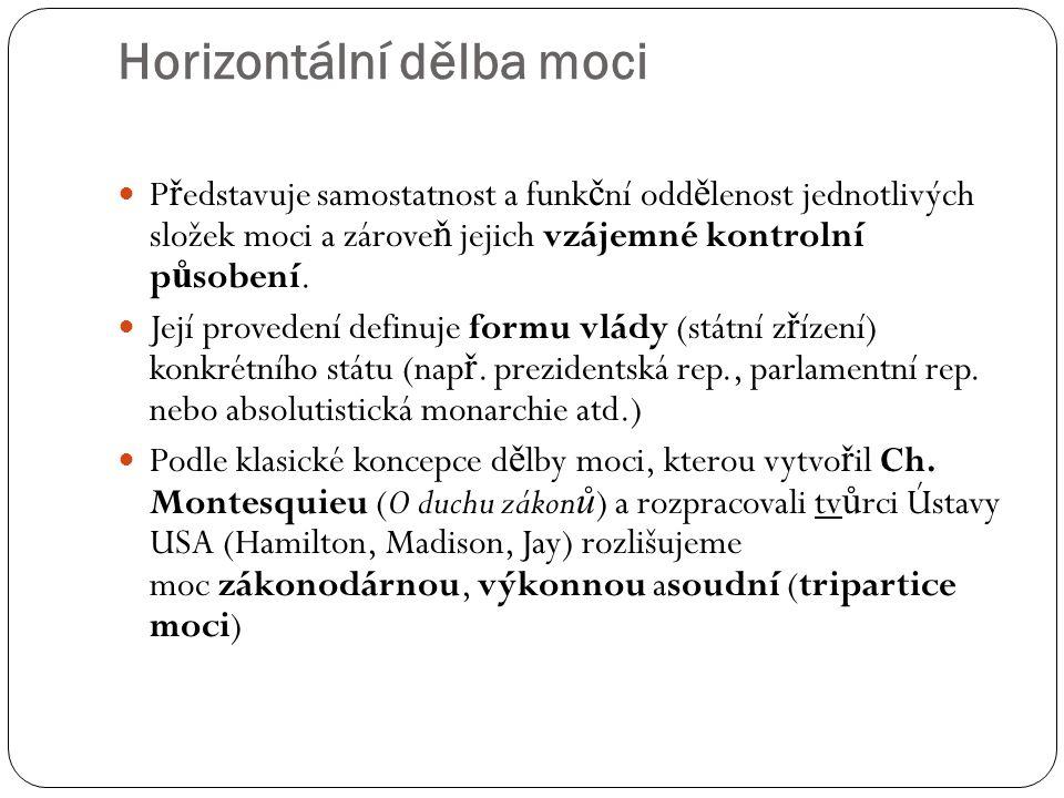 Horizontální dělba moci P ř edstavuje samostatnost a funk č ní odd ě lenost jednotlivých složek moci a zárove ň jejich vzájemné kontrolní p ů sobení.