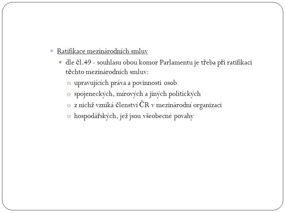 Ratifikace mezinárodních smluv dle č l.49 - souhlasu obou komor Parlamentu je t ř eba p ř i ratifikaci t ě chto mezinárodních smluv: oupravujících prá