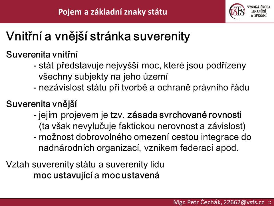 Mgr. Petr Čechák, 22662@vsfs.cz :: Pojem a základní znaky státu Vnitřní a vnější stránka suverenity Suverenita vnitřní - stát představuje nejvyšší moc