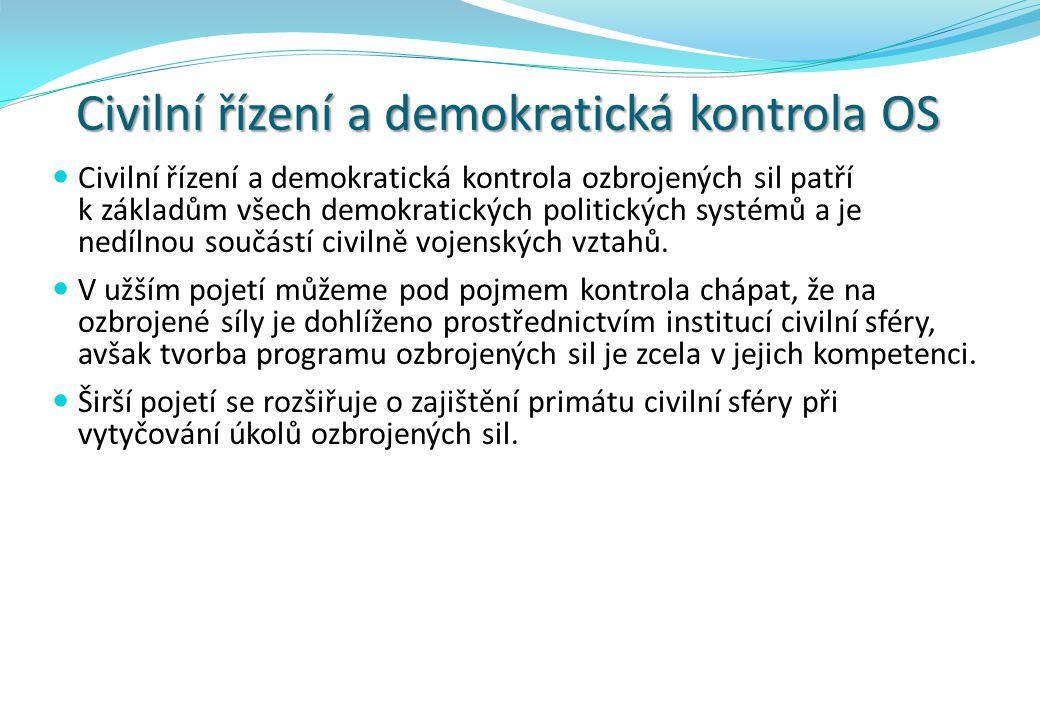 Civilní řízení a demokratická kontrola OS Civilní řízení a demokratická kontrola ozbrojených sil patří k základům všech demokratických politických sys