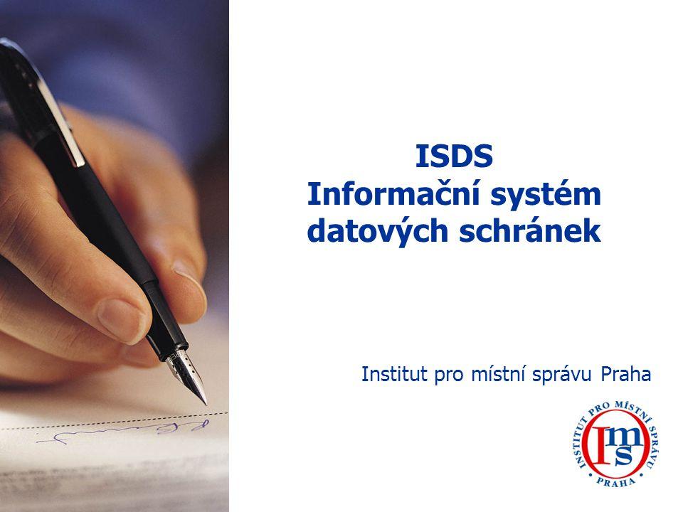 ISDS Informační systém datových schránek Institut pro místní správu Praha