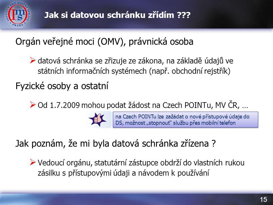15 Jak si datovou schránku zřídím ??? Orgán veřejné moci (OMV), právnická osoba  datová schránka se zřizuje ze zákona, na základě údajů ve státních i