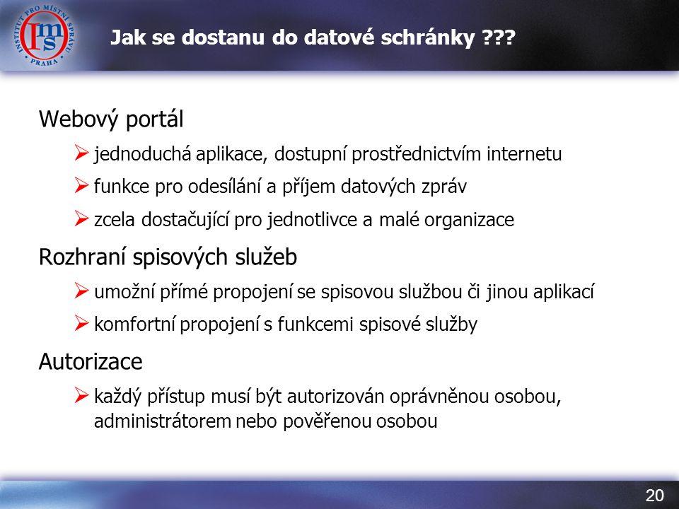 20 Jak se dostanu do datové schránky ??? Webový portál  jednoduchá aplikace, dostupní prostřednictvím internetu  funkce pro odesílání a příjem datov