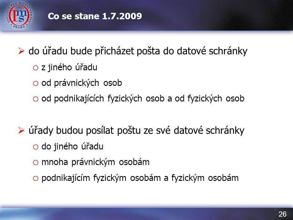 26 Co se stane 1.7.2009  do úřadu bude přicházet pošta do datové schránky o z jiného úřadu o od právnických osob o od podnikajících fyzických osob a