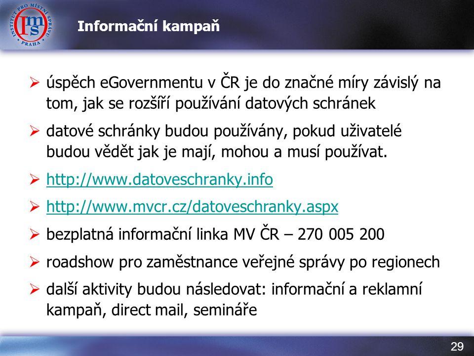 29 Informační kampaň  úspěch eGovernmentu v ČR je do značné míry závislý na tom, jak se rozšíří používání datových schránek  datové schránky budou p