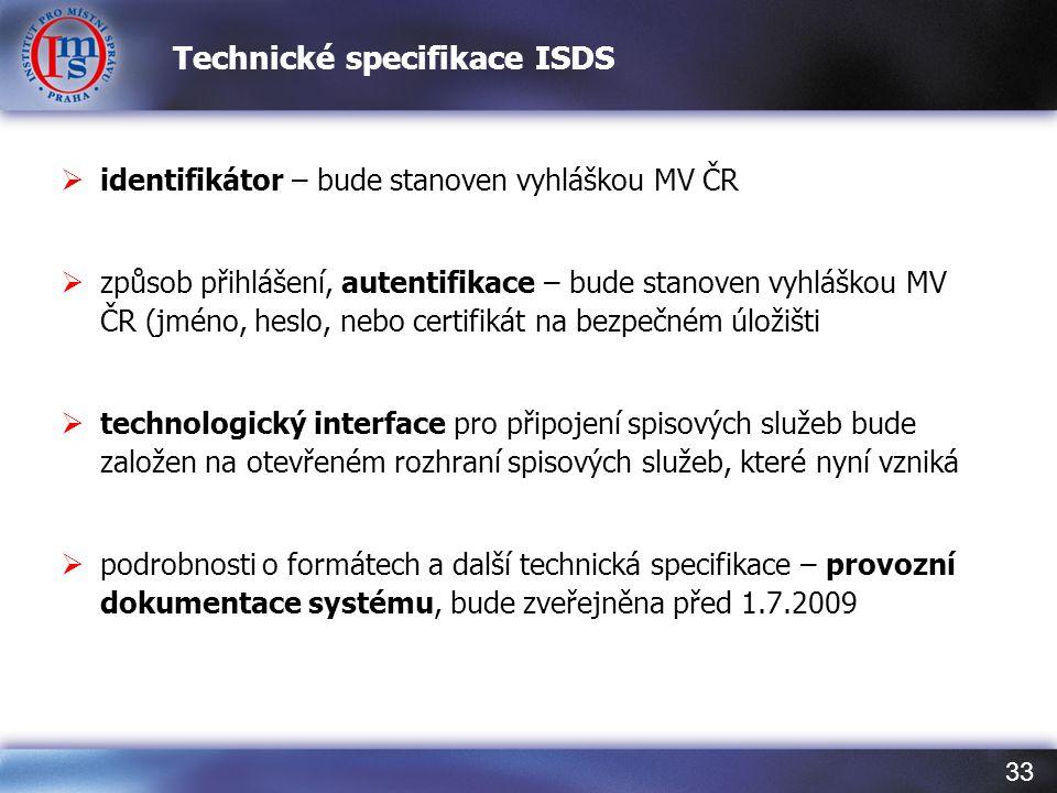 33 Technické specifikace ISDS  identifikátor – bude stanoven vyhláškou MV ČR  způsob přihlášení, autentifikace – bude stanoven vyhláškou MV ČR (jmén
