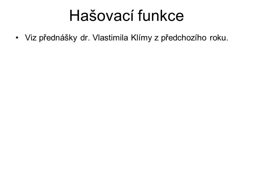 Hašovací funkce Viz přednášky dr. Vlastimila Klímy z předchozího roku.
