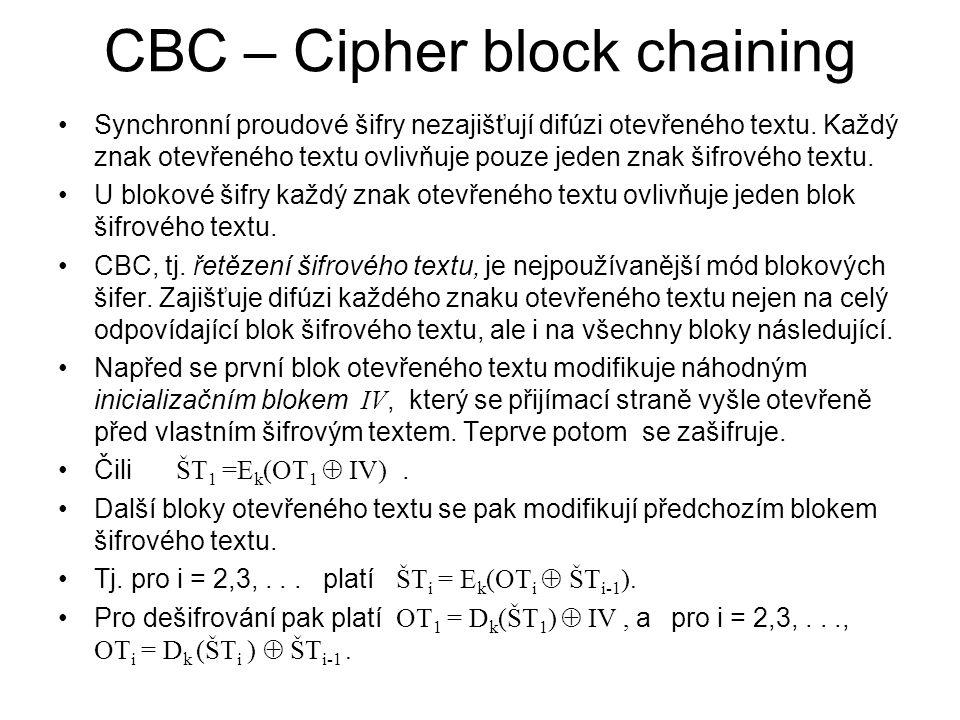 CBC – Cipher block chaining Synchronní proudové šifry nezajišťují difúzi otevřeného textu. Každý znak otevřeného textu ovlivňuje pouze jeden znak šifr