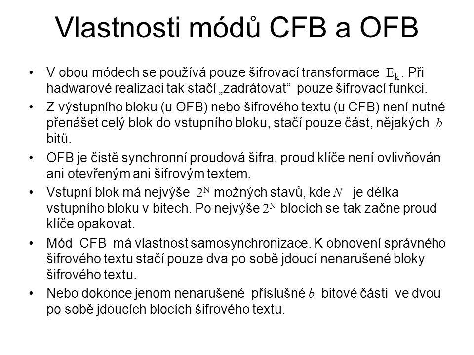 """Vlastnosti módů CFB a OFB V obou módech se používá pouze šifrovací transformace E k. Při hadwarové realizaci tak stačí """"zadrátovat"""" pouze šifrovací fu"""