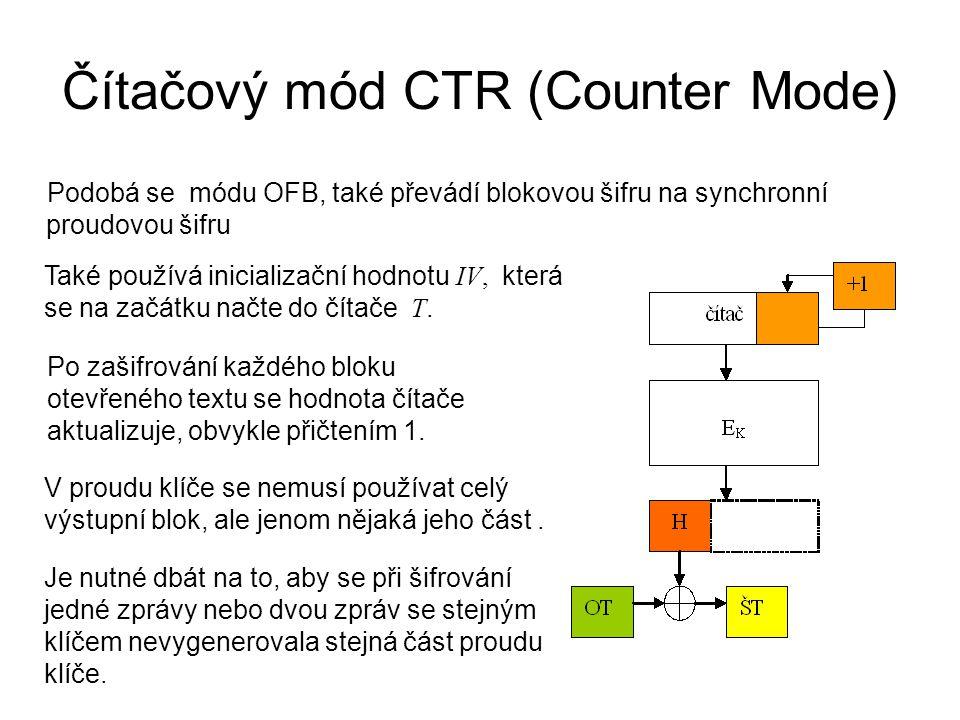 Čítačový mód CTR (Counter Mode) Podobá se módu OFB, také převádí blokovou šifru na synchronní proudovou šifru Po zašifrování každého bloku otevřeného textu se hodnota čítače aktualizuje, obvykle přičtením 1.