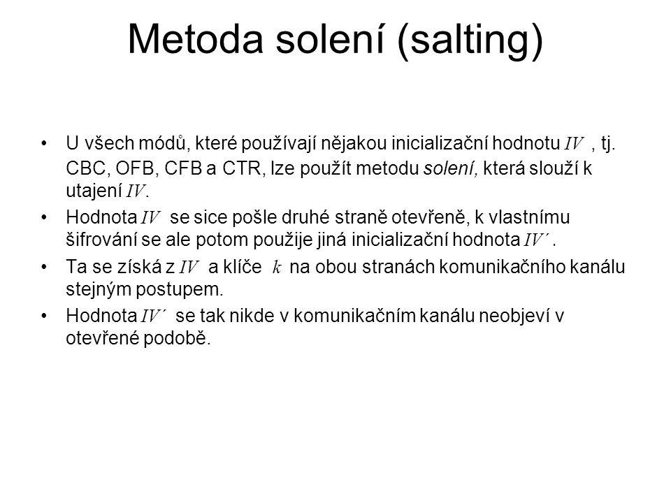 Metoda solení (salting) U všech módů, které používají nějakou inicializační hodnotu IV, tj. CBC, OFB, CFB a CTR, lze použít metodu solení, která slouž