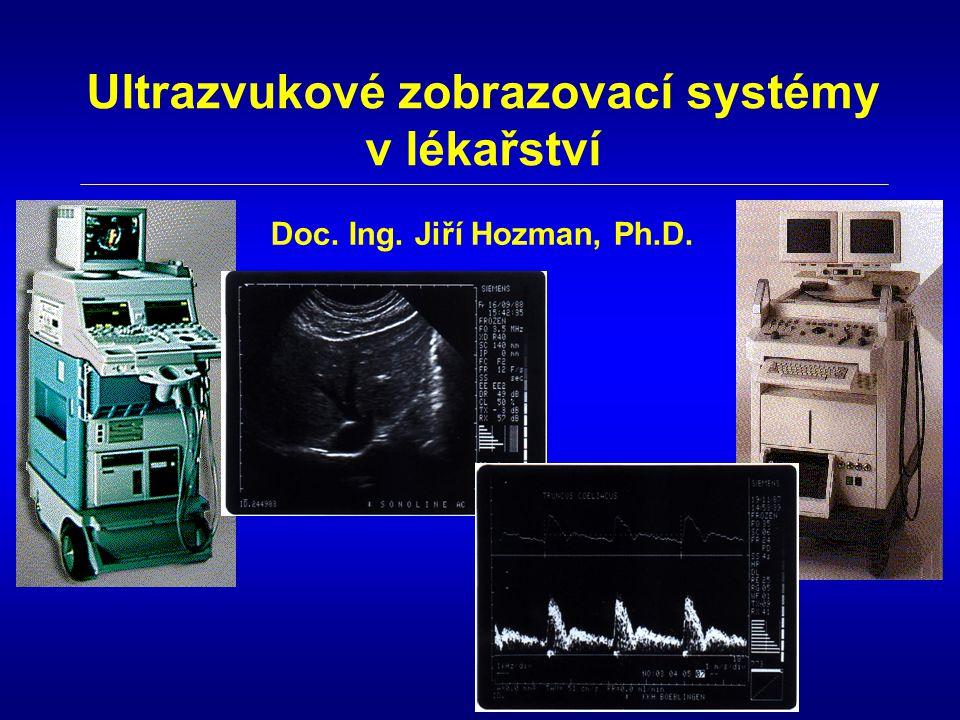 Ultrazvukové zobrazovací systémy v lékařství Doc. Ing. Jiří Hozman, Ph.D.